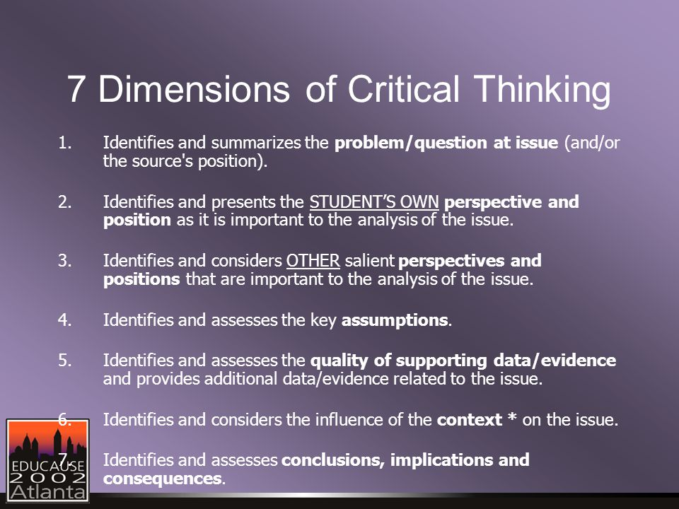 7 Dimensions of Critical Thinking 1.Identifies and summarizes the problem/question at issue (and/or the source s position).