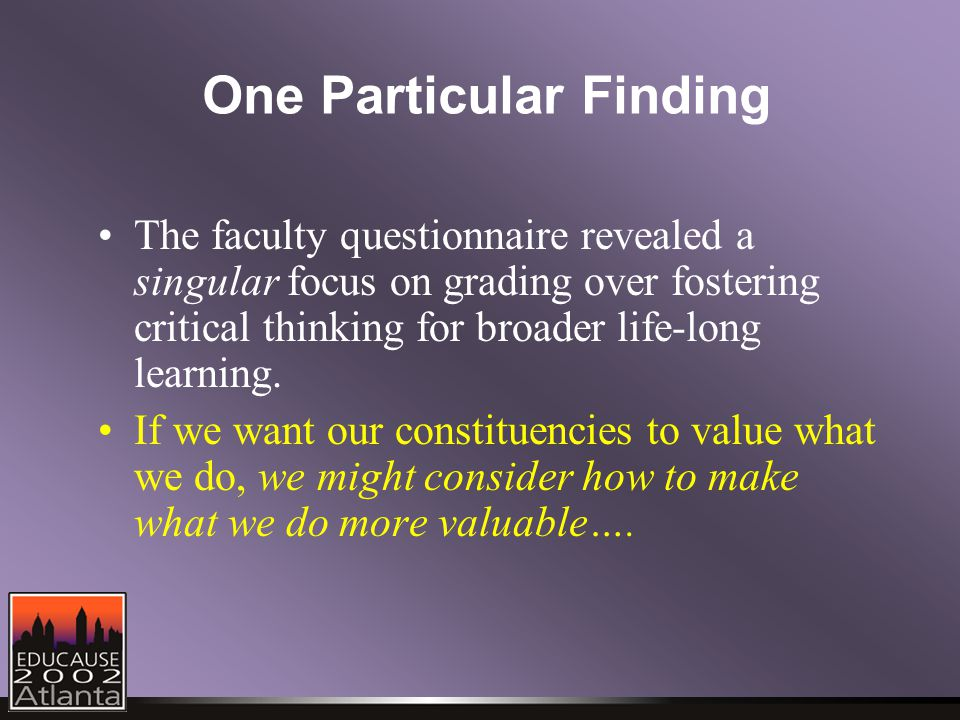 One Particular Finding The faculty questionnaire revealed a singular focus on grading over fostering critical thinking for broader life-long learning.