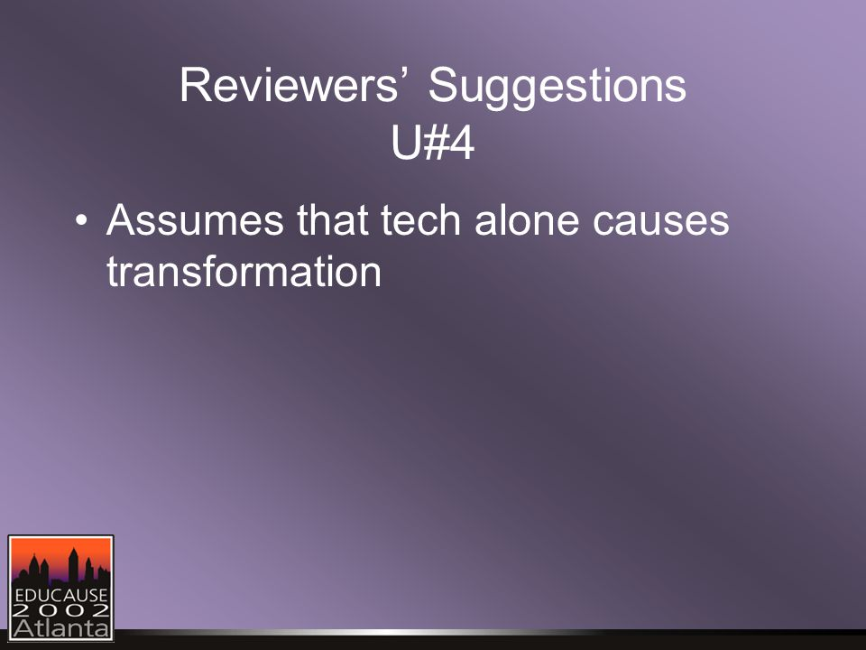 Reviewers' Suggestions U#4 Assumes that tech alone causes transformation