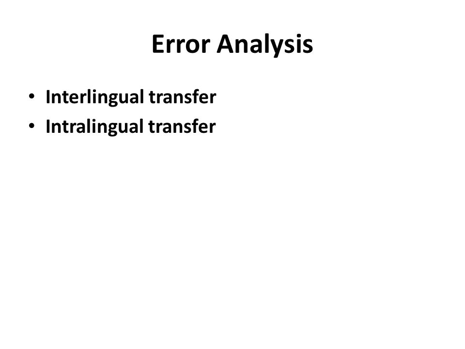 Error Analysis Interlingual transfer Intralingual transfer