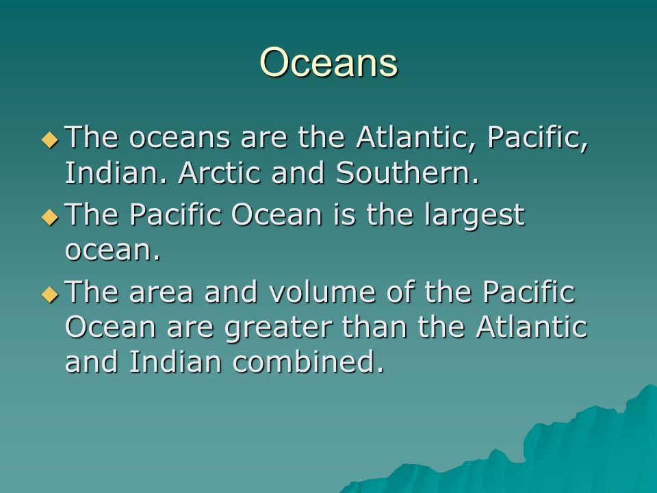 Oceans  The oceans are the Atlantic, Pacific, Indian.