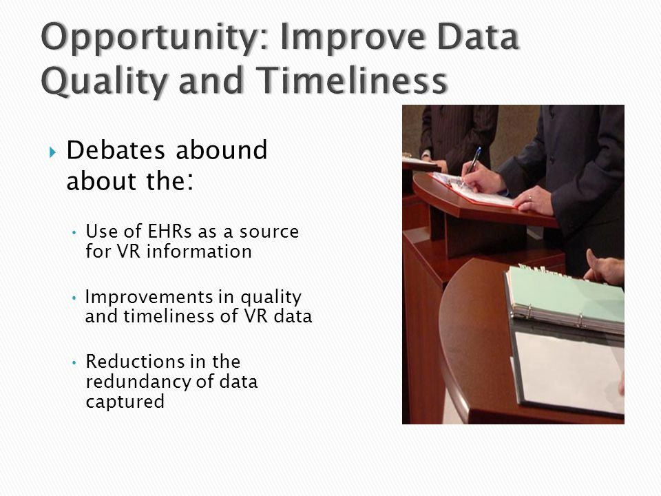  Debates abound about the : Use of EHRs as a source for VR information Improvements in quality and timeliness of VR data Reductions in the redundancy of data captured