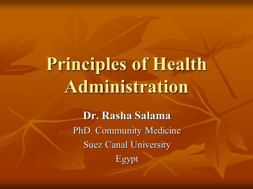 Principles of Health Administration Dr. Rasha Salama PhD. Community Medicine Suez Canal University Egypt