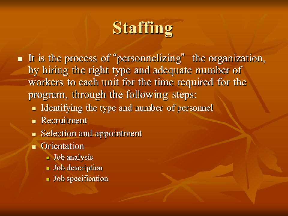 """Staffing It is the process of """" personnelizing """" the organization, by hiring the right type and adequate number of workers to each unit for the time r"""
