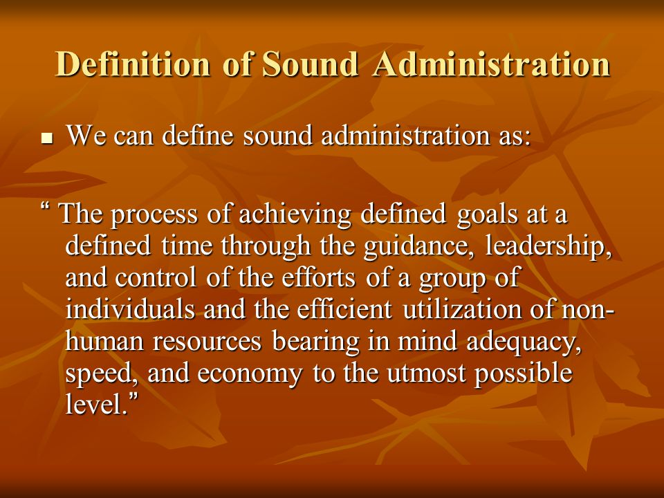 """Definition of Sound Administration We can define sound administration as: We can define sound administration as: """" The process of achieving defined go"""