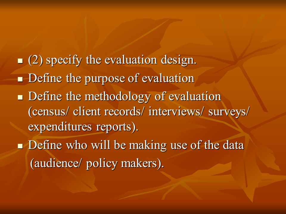(2) specify the evaluation design. (2) specify the evaluation design. Define the purpose of evaluation Define the purpose of evaluation Define the met
