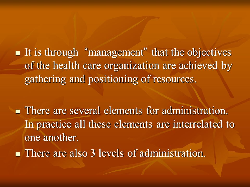 """It is through """" management """" that the objectives of the health care organization are achieved by gathering and positioning of resources. It is through"""
