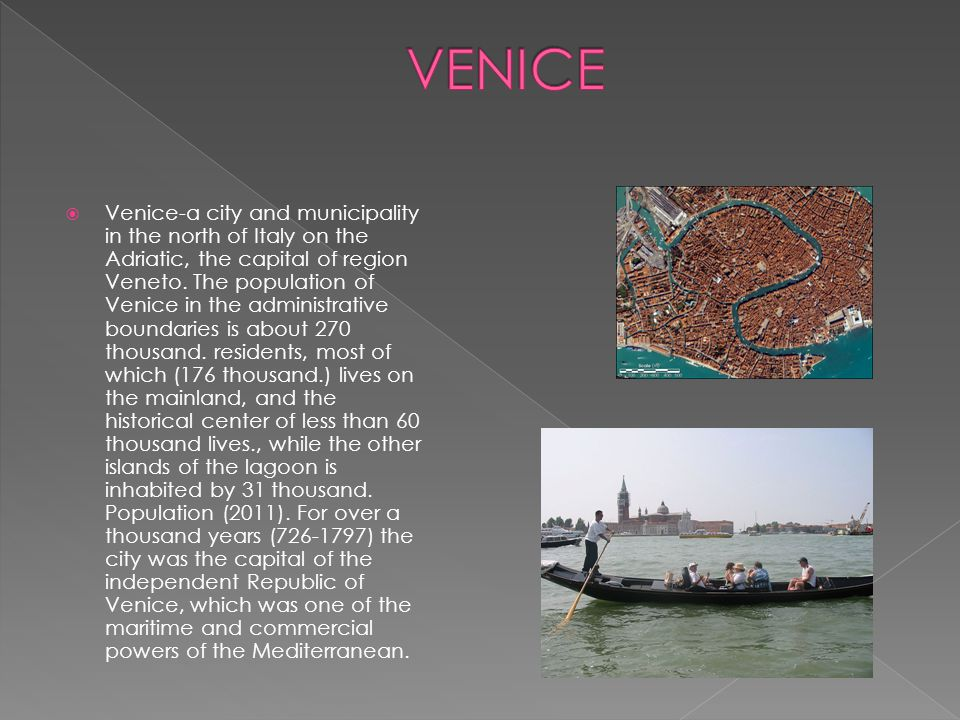  Venice-a city and municipality in the north of Italy on the Adriatic, the capital of region Veneto.