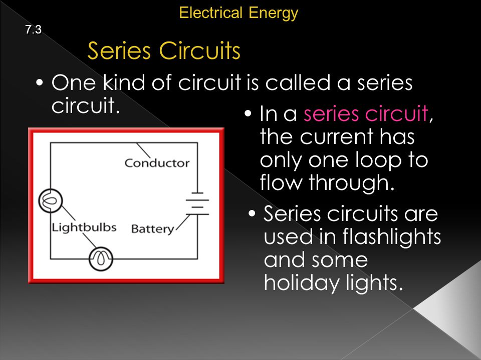 Series Circuits One kind of circuit is called a series circuit.