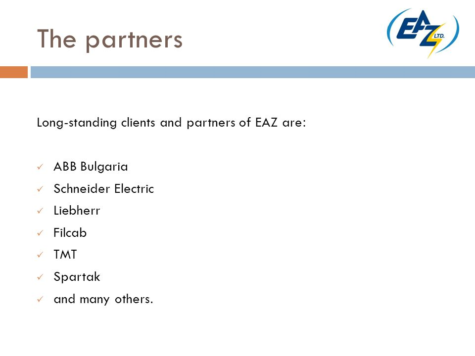 The partners Long-standing clients and partners of EAZ are: ABB Bulgaria Schneider Electric Liebherr Filcab TMT Spartak and many others.