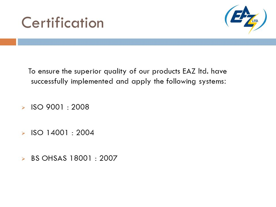 Certification To ensure the superior quality of our products EAZ ltd.