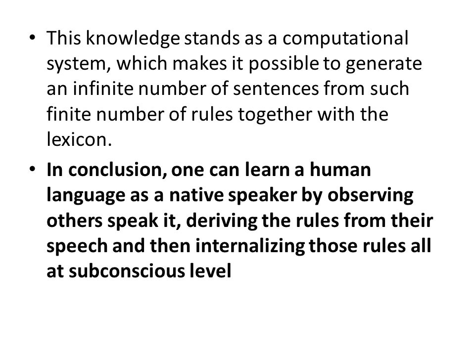This knowledge stands as a computational system, which makes it possible to generate an infinite number of sentences from such finite number of rules together with the lexicon.