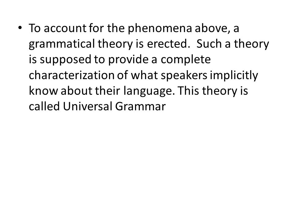 To account for the phenomena above, a grammatical theory is erected.