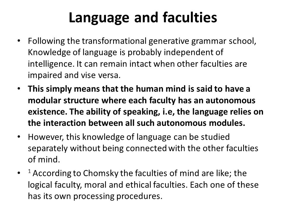 Language and faculties Following the transformational generative grammar school, Knowledge of language is probably independent of intelligence.