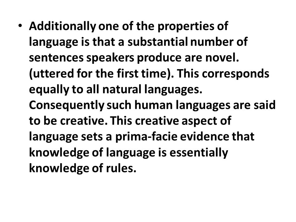 Additionally one of the properties of language is that a substantial number of sentences speakers produce are novel.