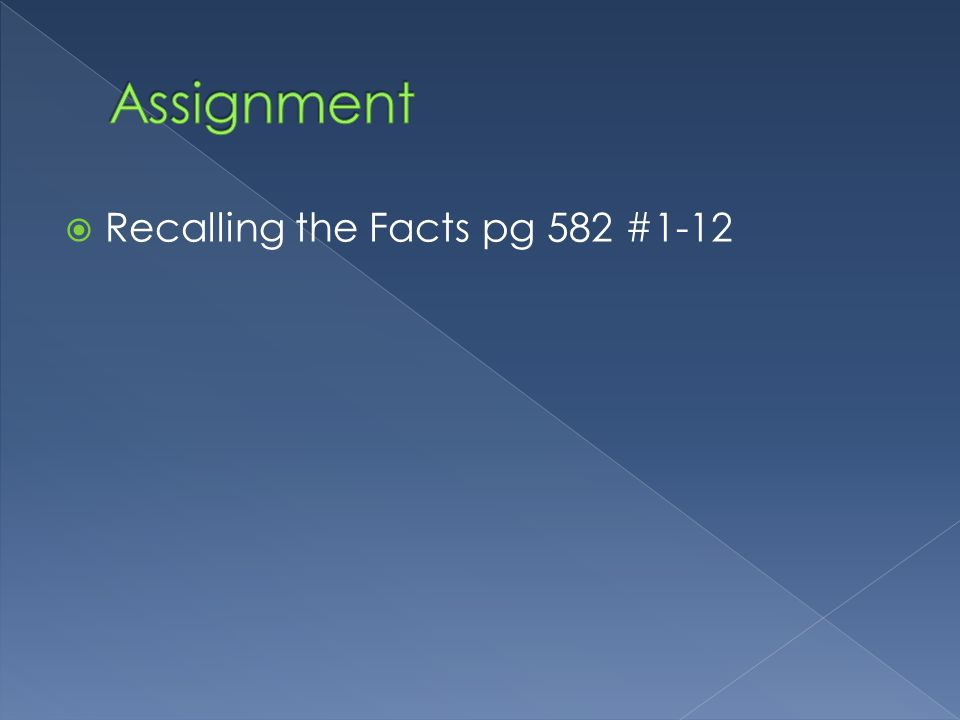  Recalling the Facts pg 582 #1-12