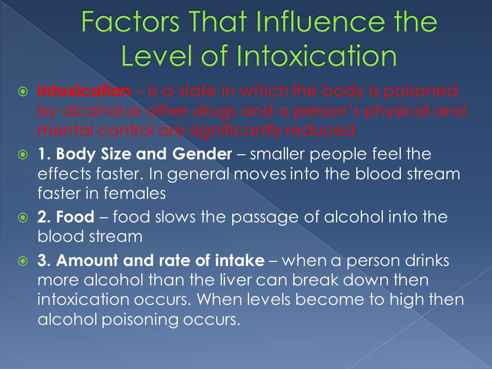  Intoxication – is a state in which the body is poisoned by alcohol or other drugs and a person's physical and mental control are significantly reduced  1.
