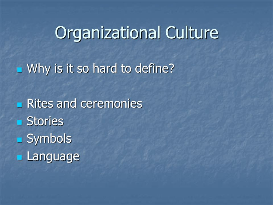 Organizational Culture Why is it so hard to define.