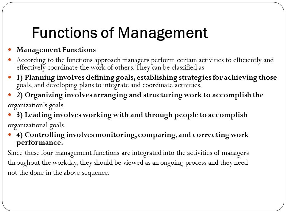 Functions of Management Management Functions According to the functions approach managers perform certain activities to efficiently and effectively co