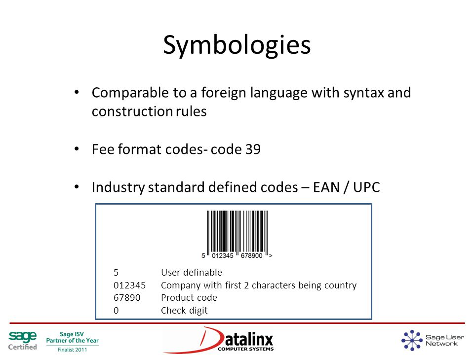 Symbologies Comparable to a foreign language with syntax and construction rules Fee format codes- code 39 Industry standard defined codes – EAN / UPC 5 User definable Company with first 2 characters being country Product code 0 Check digit