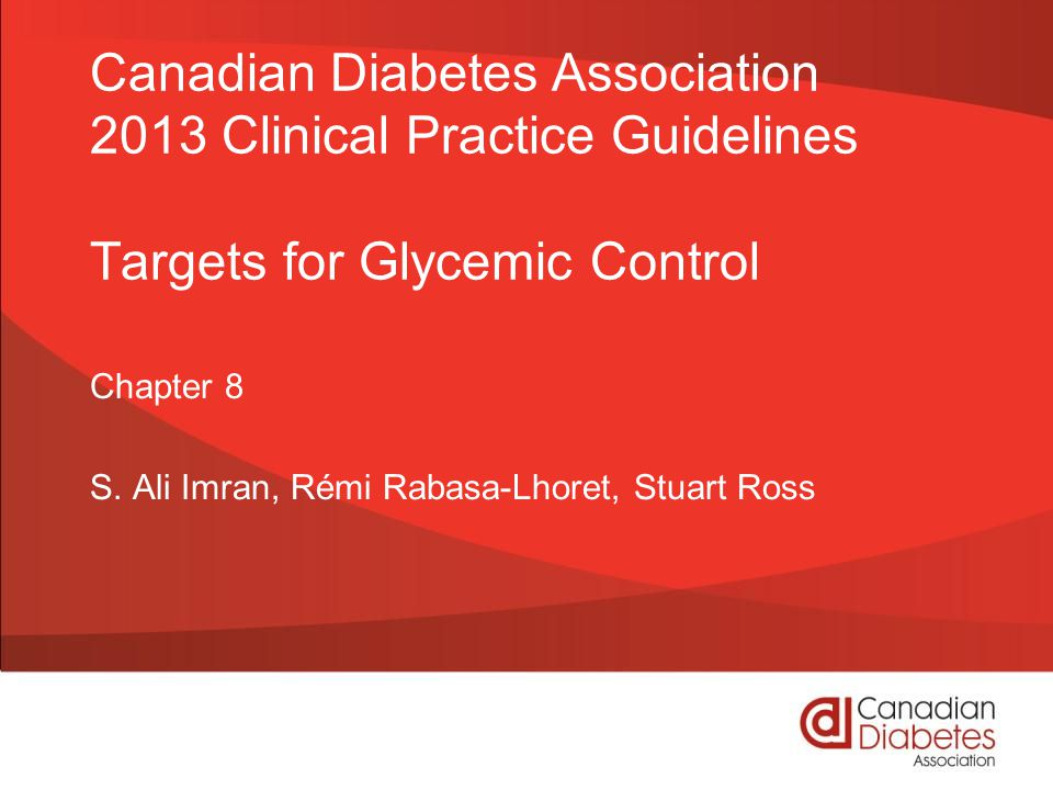 Canadian Diabetes Association 2013 Clinical Practice Guidelines Targets for Glycemic Control Chapter 8 S.