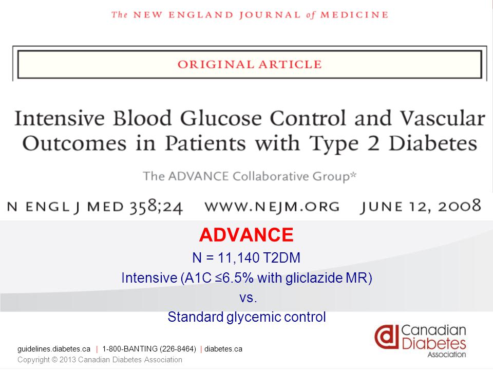 guidelines.diabetes.ca | BANTING ( ) | diabetes.ca Copyright © 2013 Canadian Diabetes Association ADVANCE N = 11,140 T2DM Intensive (A1C ≤6.5% with gliclazide MR) vs.