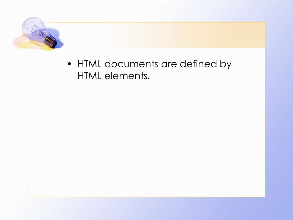 HTML documents are defined by HTML elements.