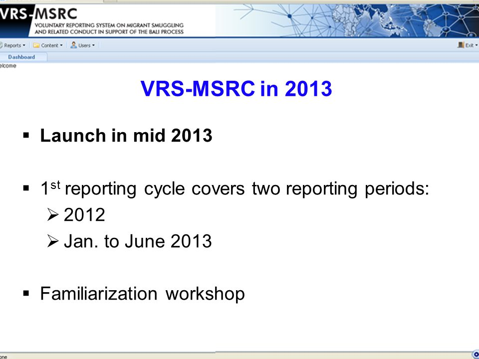  Launch in mid 2013  1 st reporting cycle covers two reporting periods:  2012  Jan.