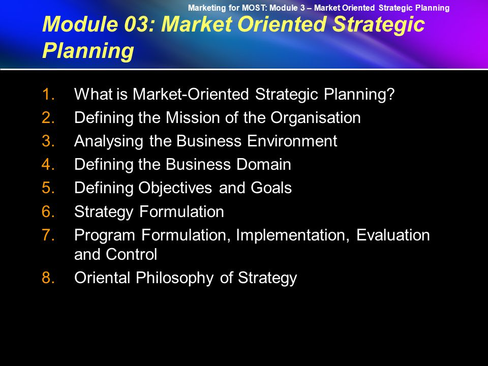 Marketing for MOST Module 03 - Market Oriented Strategic Planning 技術経営コンソーシアム 開発担当者 : Ritsumeikan Asia Pacific University 教授 : Takamoto, Akihiro 更新日 October, 2003