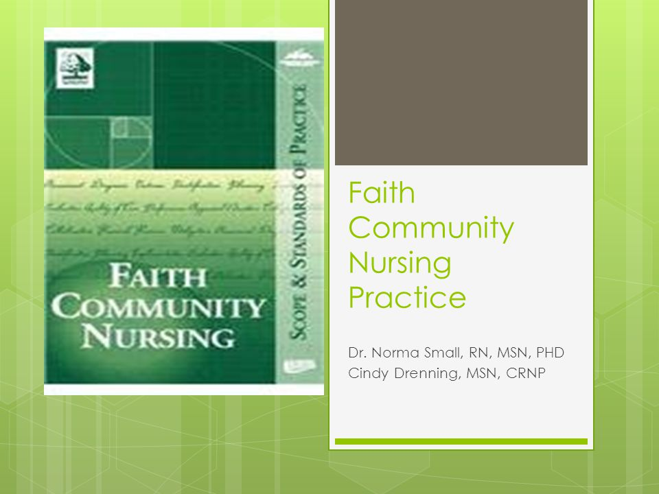Faith Community Nursing Practice Dr. Norma Small, RN, MSN, PHD Cindy Drenning, MSN, CRNP