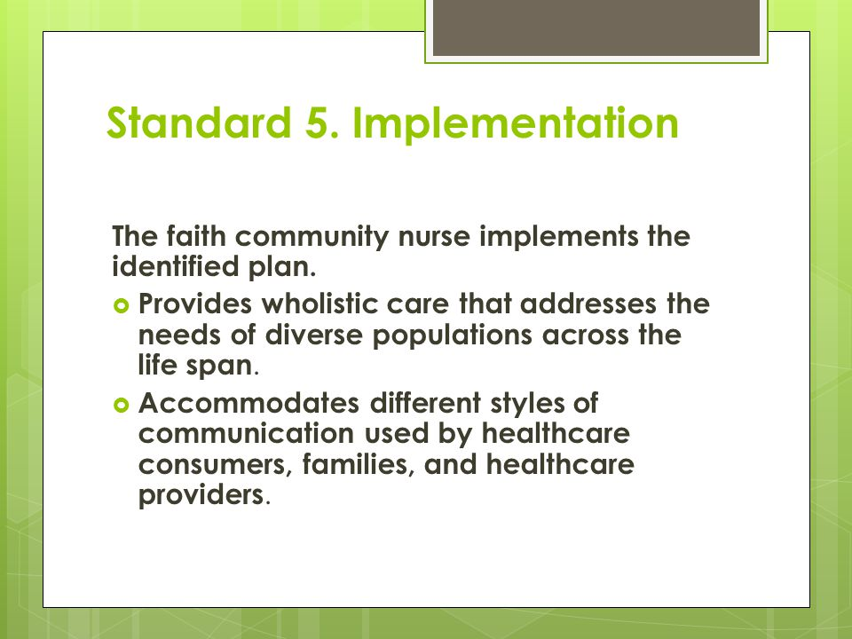 Standard 5. Implementation The faith community nurse implements the identified plan.