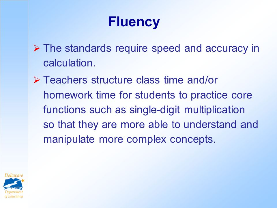Fluency  The standards require speed and accuracy in calculation.