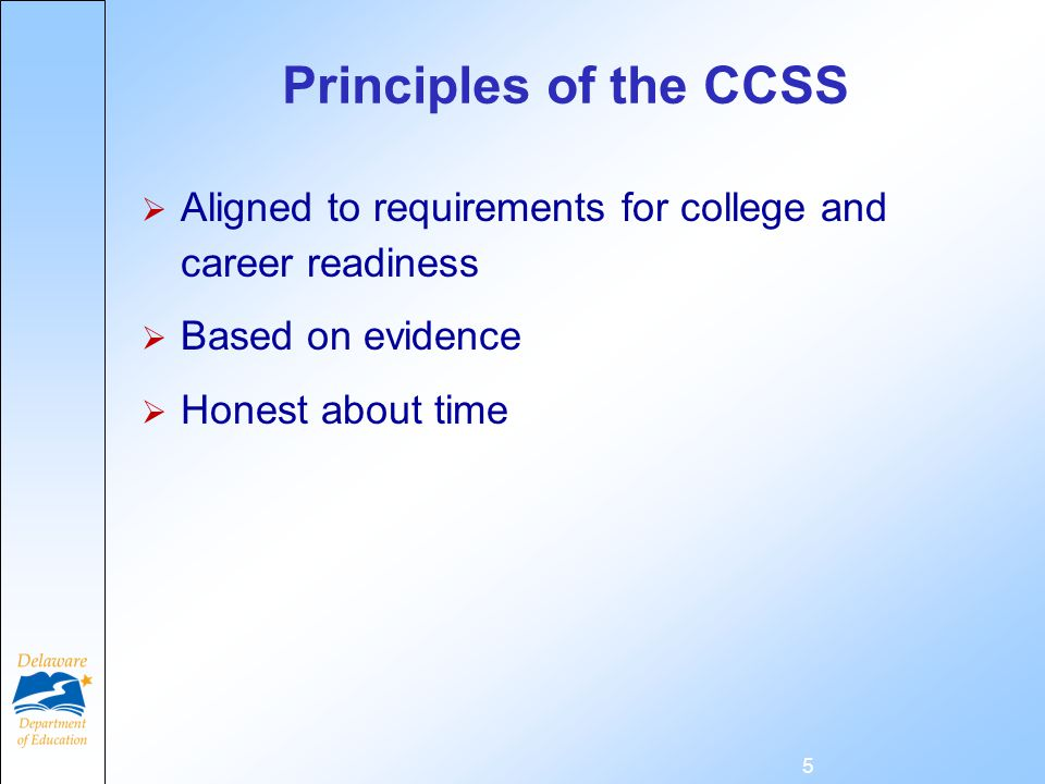 Principles of the CCSS  Aligned to requirements for college and career readiness  Based on evidence  Honest about time 5