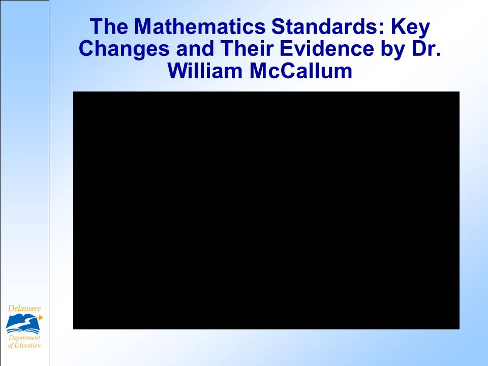 The Mathematics Standards: Key Changes and Their Evidence by Dr. William McCallum