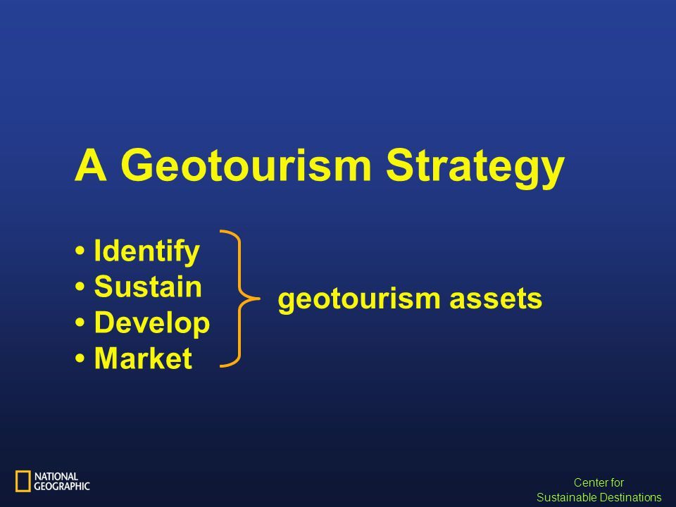 Center for Sustainable Destinations A Geotourism Strategy Identify Sustain Develop Market geotourism assets