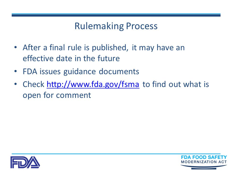 Rulemaking Process After a final rule is published, it may have an effective date in the future FDA issues guidance documents Check   to find out what is open for commenthttp://