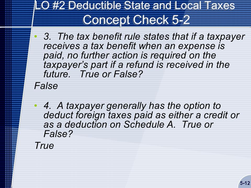 5-12 LO #2 Deductible State and Local Taxes Concept Check 5-2 3.
