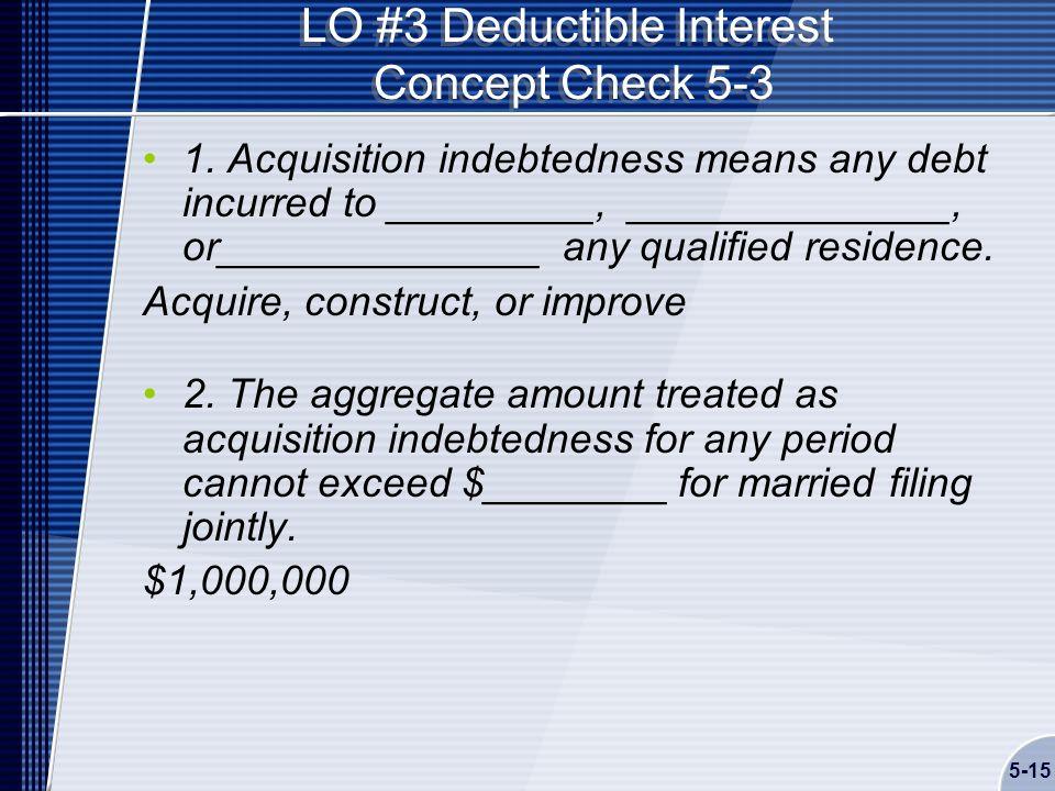 5-15 LO #3 Deductible Interest Concept Check 5-3 1.