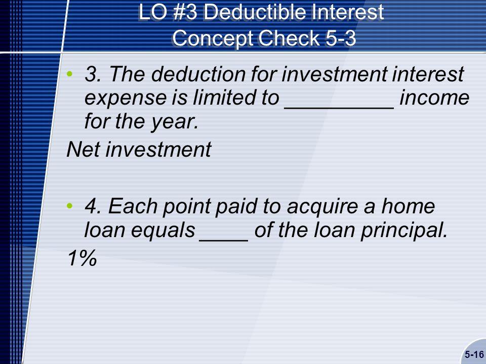 5-16 LO #3 Deductible Interest Concept Check 5-3 3.