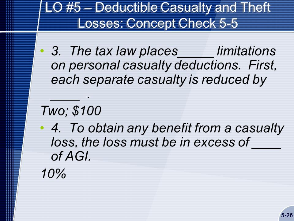 5-26 LO #5 – Deductible Casualty and Theft Losses: Concept Check 5-5 3.