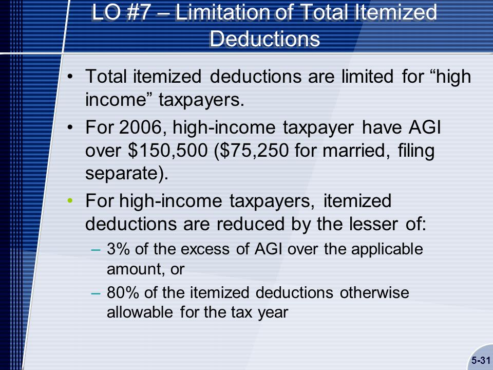 5-31 LO #7 – Limitation of Total Itemized Deductions Total itemized deductions are limited for high income taxpayers.