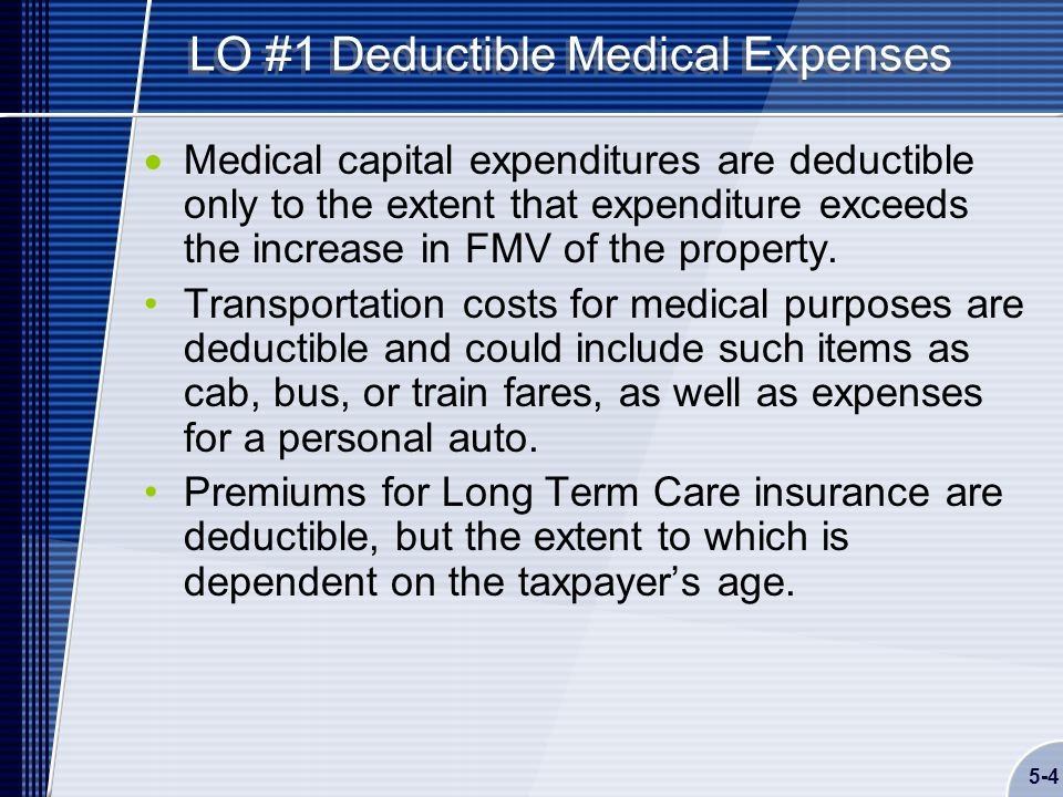 5-4 LO #1 Deductible Medical Expenses  Medical capital expenditures are deductible only to the extent that expenditure exceeds the increase in FMV of the property.