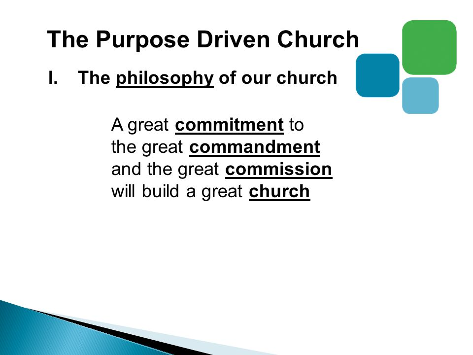 The Purpose Driven Church I.The philosophy of our church A great commitment to the great commandment and the great commission will build a great church
