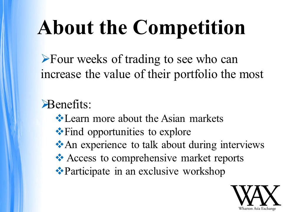 About the Competition  Four weeks of trading to see who can increase the value of their portfolio the most  Benefits:  Learn more about the Asian markets  Find opportunities to explore  An experience to talk about during interviews  Access to comprehensive market reports  Participate in an exclusive workshop