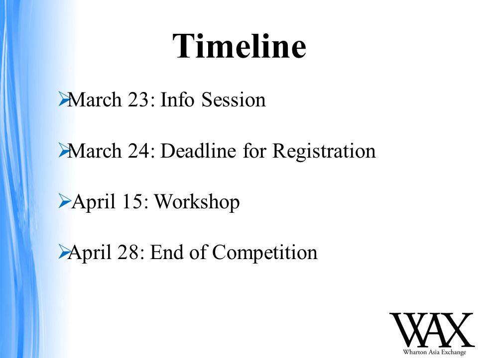 Timeline  March 23: Info Session  March 24: Deadline for Registration  April 15: Workshop  April 28: End of Competition