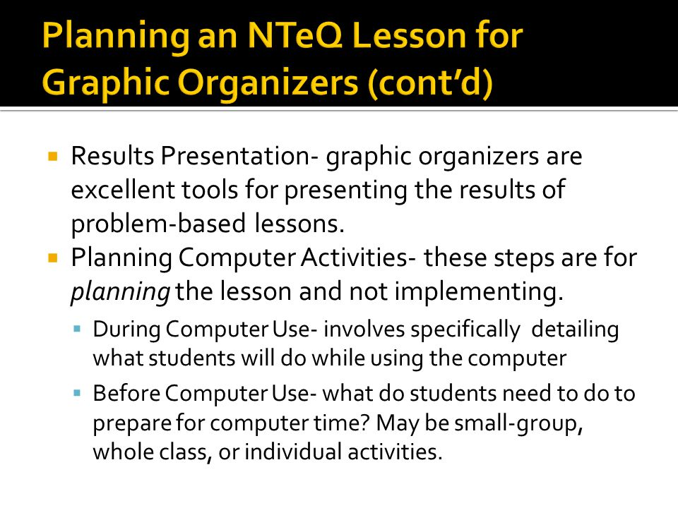  Results Presentation- graphic organizers are excellent tools for presenting the results of problem-based lessons.