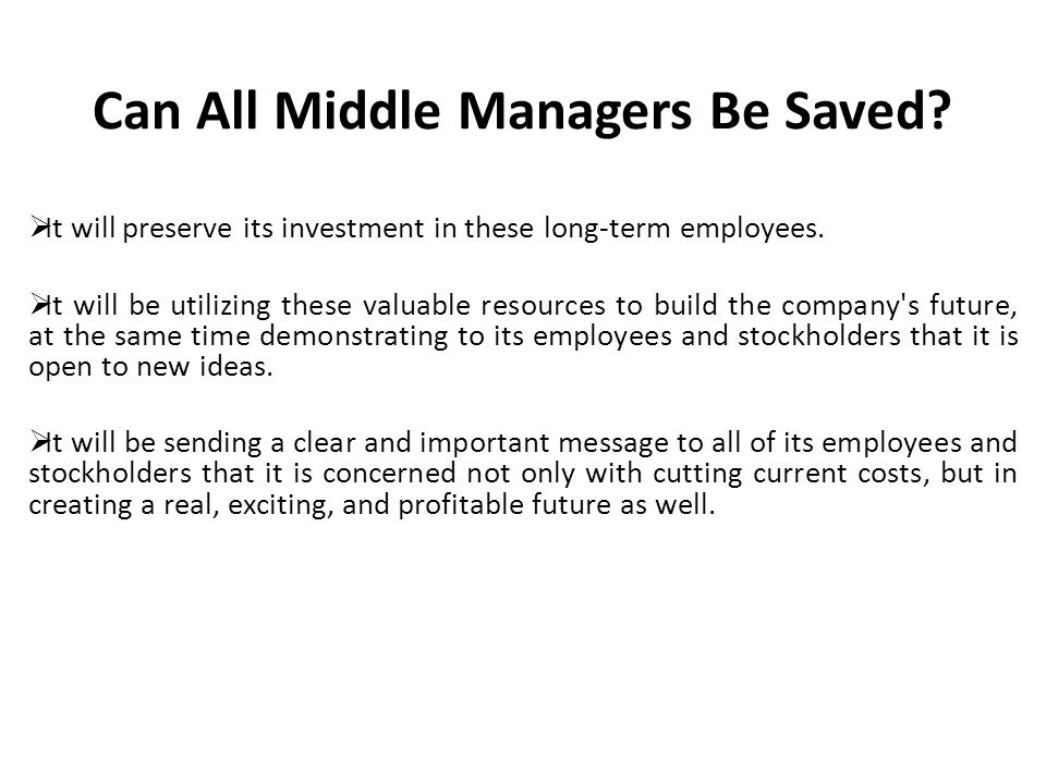 Can All Middle Managers Be Saved.  It will preserve its investment in these long-term employees.