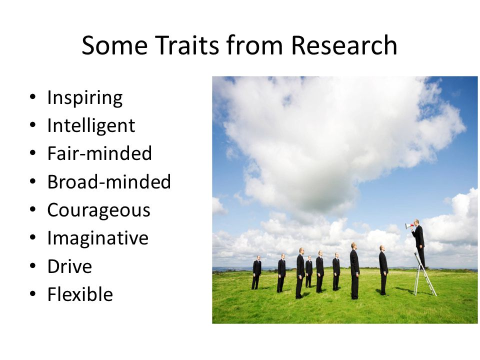 Some Traits from Research Inspiring Intelligent Fair-minded Broad-minded Courageous Imaginative Drive Flexible