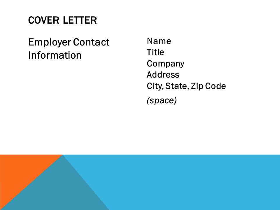 Employer Contact Information Name Title Company Address City, State, Zip Code (space) COVER LETTER