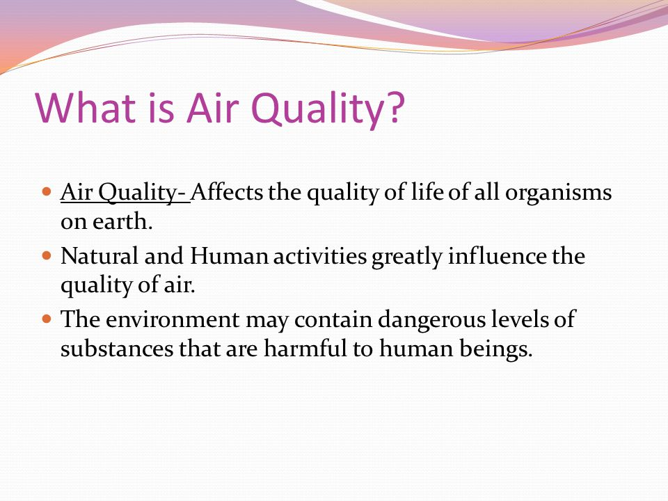 What is Air Quality. Air Quality- Affects the quality of life of all organisms on earth.